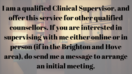 I hold a Certificate in Clinical Supervision from the University of Derby.I offer Clinical Supervision to qualified counsellors, and support during the course for trainee counsellors. (1